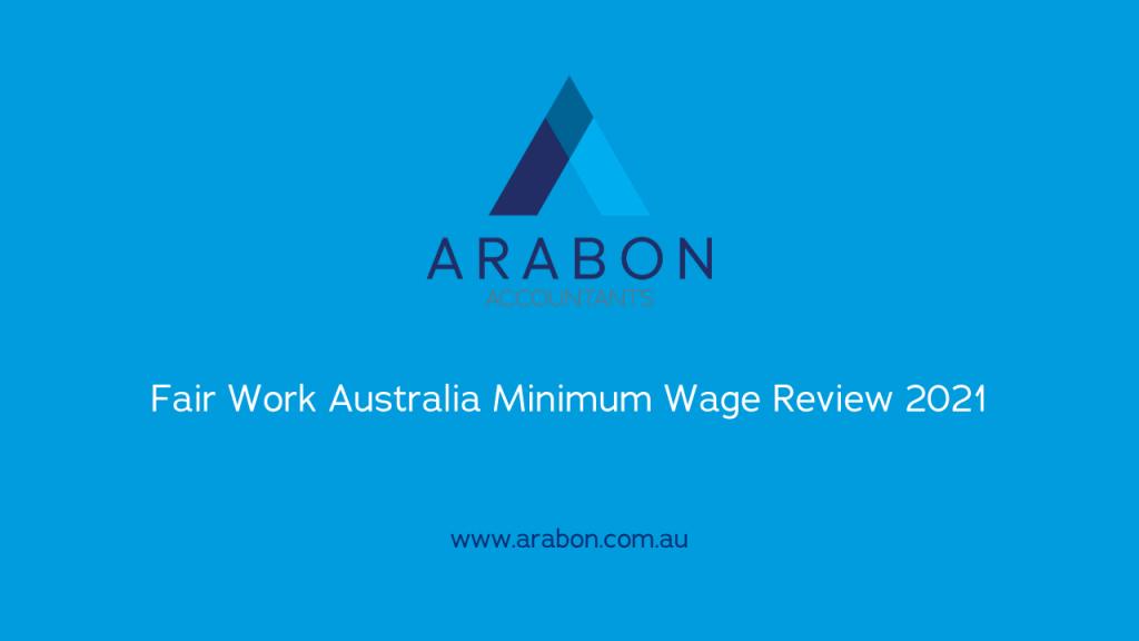 Arabon Accountants Fair Work Australia Minimum Wage Review 2021